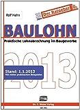 Baulohn 2013: Praktische Lohnabrechnung im Baugewerbe von Rolf Hahn (Februar 2013) Broschiert