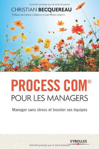 Process Com® pour les managers: Manager sans stress et booster ses équipes.