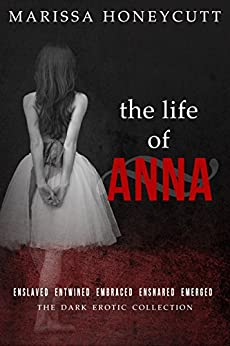 The Life of Anna: The Complete Dark Romance Story (English Edition)