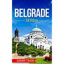 Belgrade: The best Belgrade Travel Guide The Best Travel Tips About Where to Go and What to See in Belgrade,Serbia: (Belgrade tour guide, Belgrade travel ... Travel to Belgrade) (English Edition)