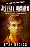 Jeffrey Dahmer: The Gruesome True Story of a Hungry Cannibalistic Rapist and Necrophiliac Serial Killer (Real Crime by Real Killers Book 3)