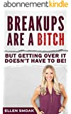 Breakups Are A Bitch, But Getting Over It Doesn't Have To Be! How to Stop Thinking About Your Ex, Mend a Broken Heart, and Get Over a Breakup: Expert Relationship Advice for Women (English Edition)