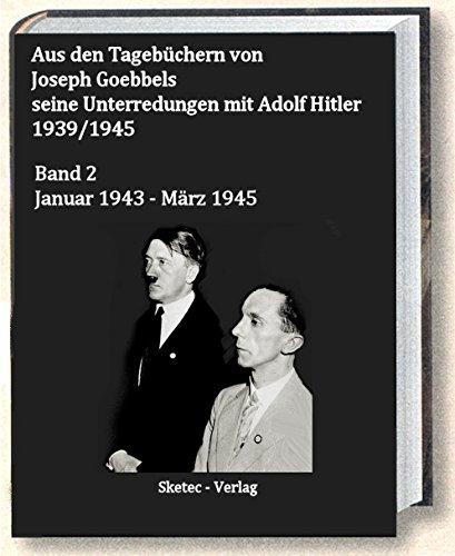 Aus den Tagebüchern von Joseph Goebbels seine Unterredungen mit Adolf Hitler 1939/1945: Band 2  Januar 1943 – März 1945