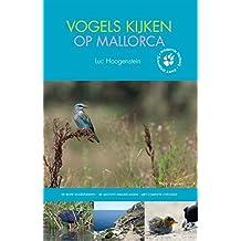 Vogels kijken op Mallorca: de beste vogelplekken; de mooiste wandelingen met complete checklist (Wildernis Dichtbij, Band 4)