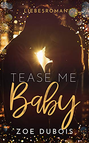 Tease Me Baby: Liebesroman von [Dubois, Zoe]