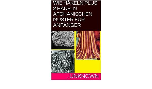 WIE HÄKELN PLUS 2 HÄKELN AFGHANISCHEN MUSTER FÜR ANFÄNGER eBook ...