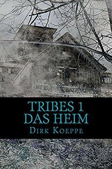 Tribes 1: Das Heim von [Koeppe, Dirk]
