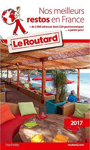 Guide du Routard Nos meilleurs restos en France 2017: + de 2 000 adresses dont 380 gastronomiques... à petits prix