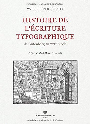 Histoire de l'écriture typographique de Gutenberg au XVIIe siècle par Yves Perrousseaux