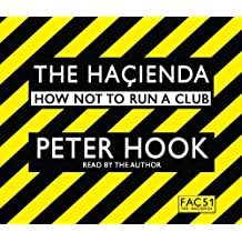 By Peter Hook The Hacienda: How Not to Run a Club (Abridged edition) [Audio CD]