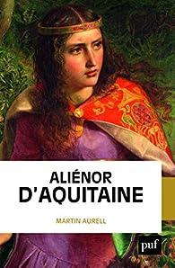 Aliénor d'Aquitaine par Martin Aurell