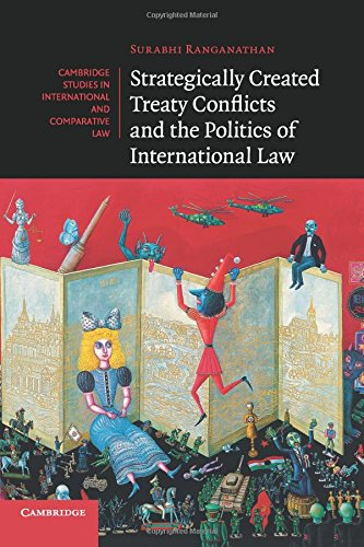 Strategically Created Treaty Conflicts and the Politics of International Law (Cambridge Studies in International and Comparative Law)
