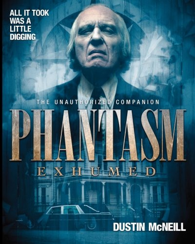 Phantasm Exhumed: The Unauthorized Companion