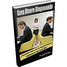 ¿Como Ganar Dinero con un Blog por Internet Facilmente en Muy Pocos Días?: Gana Dinero Blogueando (Spanish Edition)