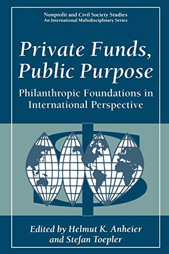 Private Funds, Public Purpose: Philanthropic Foundations in International Perspective (Nonprofit and Civil Society Studies)