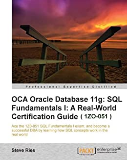 OCA Oracle Database 11g: SQL Fundamentals I: A Real World Certification Guide ( 1ZO-051 ) by [Ries, Steve]