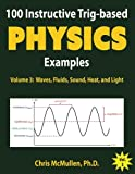 100 Instructive Trig-based Physics Examples: Waves, Fluids, Sound, Heat, and Light: Volume 3 (Trig-based Physics Problems with Solutions)