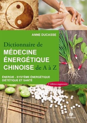 Dictionnaire de médecine énergétique chinoise de A à Z par