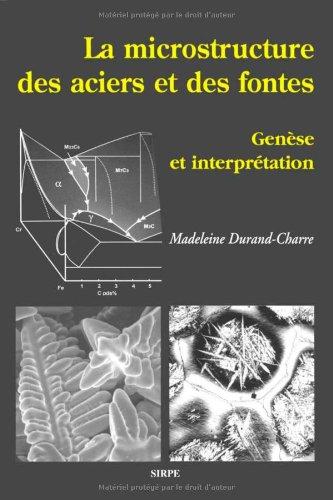 La microstructure des aciers et des fontes : Genèse et interprétation par Madeleine Durand-Charre