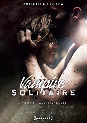 Âme retrouvée: Saga de romance fantasy (Vampire solitaire t. 1) par Priscilla Llorca
