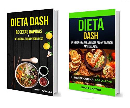 Dieta Dash (Colección): Recetas Rapidas y deliciosas para perder peso: La Mejor Guía Para Perder Peso Y Presión Arterial Alta (Libro de Cocina: Adelgazar) (Spanish Edition)