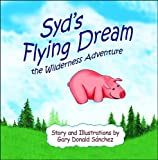 Syd's Flying Dream the Wilderness Adventure (English Edition)