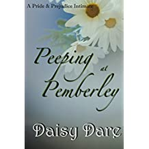 Peeping at Pemberley: A Pride and Prejudice Intimate (English Edition)