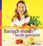 Basisch essen - leicht gemacht: Die beste Ernährung nach dem Basenfasten