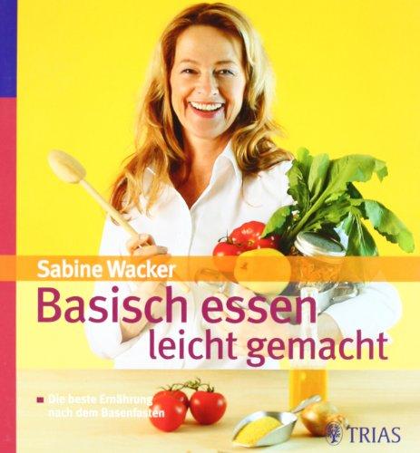 Basisch essen - leicht gemacht: Die beste Ernährung nach dem Basenfasten Leichtes Essen