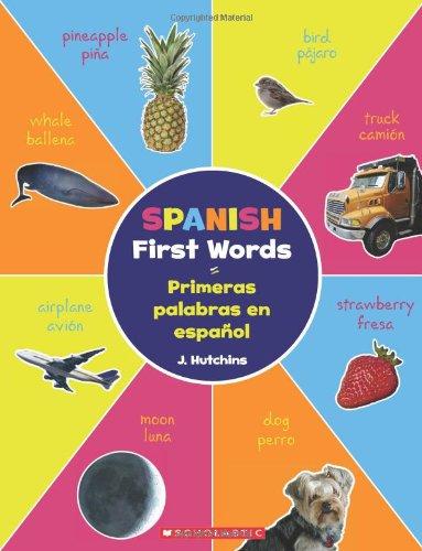 Spanish First Words / Primeras Palabras En Español (Bilingual): (bilingual) por J. Hutchins