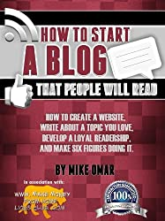 HOW TO START A BLOG THAT PEOPLE WILL READ: How to create a website, write about a topic you love, develop a loyal readership, and make six figures doing ... FROM HOME LIONS CLUB) (English Edition)