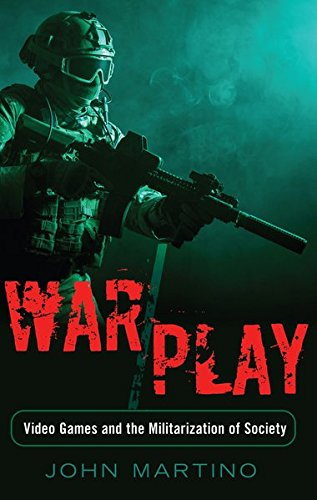 War/Play: Video Games and the Militarization of Society (Minding the Media / Critical Issues for Learning and Teaching, Band 11)