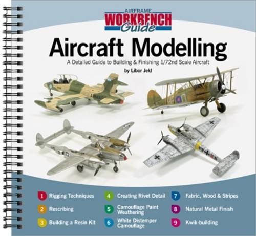 Aircraft Modelling: A Detailed Guide to Building & Finishing 1/72 Scale Aircraft (Airframe Workbench Guide, Band 1)