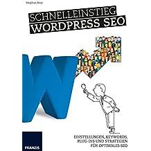 Schnelleinstieg WordPress SEO: Einstellungen, Keywords, Plug-ins und Strategien für optimales SEO.
