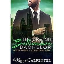 The British Billionaire Bachelor: Book Three: Lucinda's Visit : Alpha Male Dominant Billionaire Series