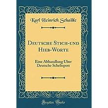 Deutsche Stich-und Hieb-Worte: Eine Abhandlung Über Deutsche Scheltspott (Classic Reprint)