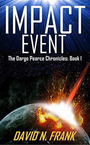 Impact Event: A Science Fiction Techno-Thriller (Dargo Pearce Chronicles Book 1) (English Edition)