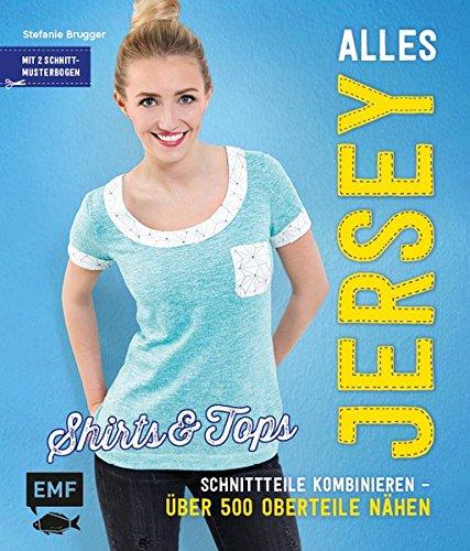 Preisvergleich Produktbild Alles Jersey – Shirts und Tops: Schnittteile kombinieren –Über 500 Oberteile nähen - Mit 2 Schnittbogen