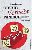 Gierig. Verliebt. Panisch.: Wie Anleger ihre Emotionen kontrollieren und Fehler vermeiden