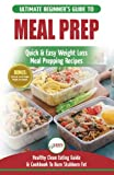 Meal Prep: The Ultimate Beginners Guide to Quick & Easy Weight Loss Meal Prepping Recipes - Healthy Clean Eating To Burn Fat Cookbook + 50 Simple Recipes for Rapid Weight Loss!
