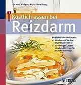 Köstlich essen bei Reizdarm: Endlich Ruhe im Bauch - So erkennen Sie Ihre Unverträglichkeiten (REIHE, Köstlich essen)