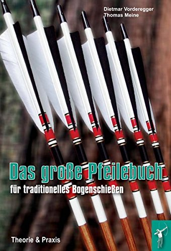 Traditionellen Hohen Bogen (Das große Pfeilebuch für traditionelles Bogenschießen: Theorie und Praxis)