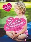 50 activit�s de m�ditation pour toute...