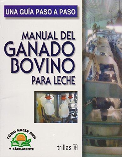 Manual del ganado bovino para leche/Manual of cattle for milk: Como Hacer Bien Y Facilmente. Una Guia Paso a Paso/How to Do Well and Easily. a Step by Step Guide por Luis Lesur Esquivel