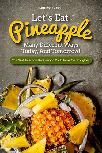 Let's Eat Pineapple Many Different Ways Today, And Tomorrow!: The Best Pineapple Recipes You Could Have Ever Imagined (English Edition) Fruit Cookie Jar