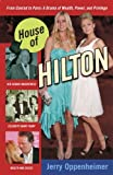 House of Hilton: From Conrad to Paris: A Drama of Wealth, Power, and Privilege by Jerry Oppenheimer (2007-07-03)