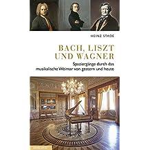 Bach, Liszt und Wagner: Spaziergänge durch das musikalische Weimar von gestern und heute