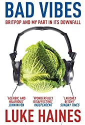 Bad Vibes: Britpop and my part in its downfall