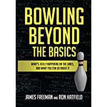 Bowling Beyond the Basics: What\'s Really Happening on the Lanes, and What You Can Do about It (English Edition)