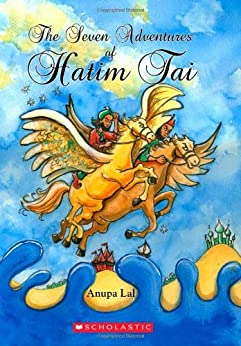 The Seven Adventures Of Hatim Tai (Scholastic Classics) by [Lal, Anupa]